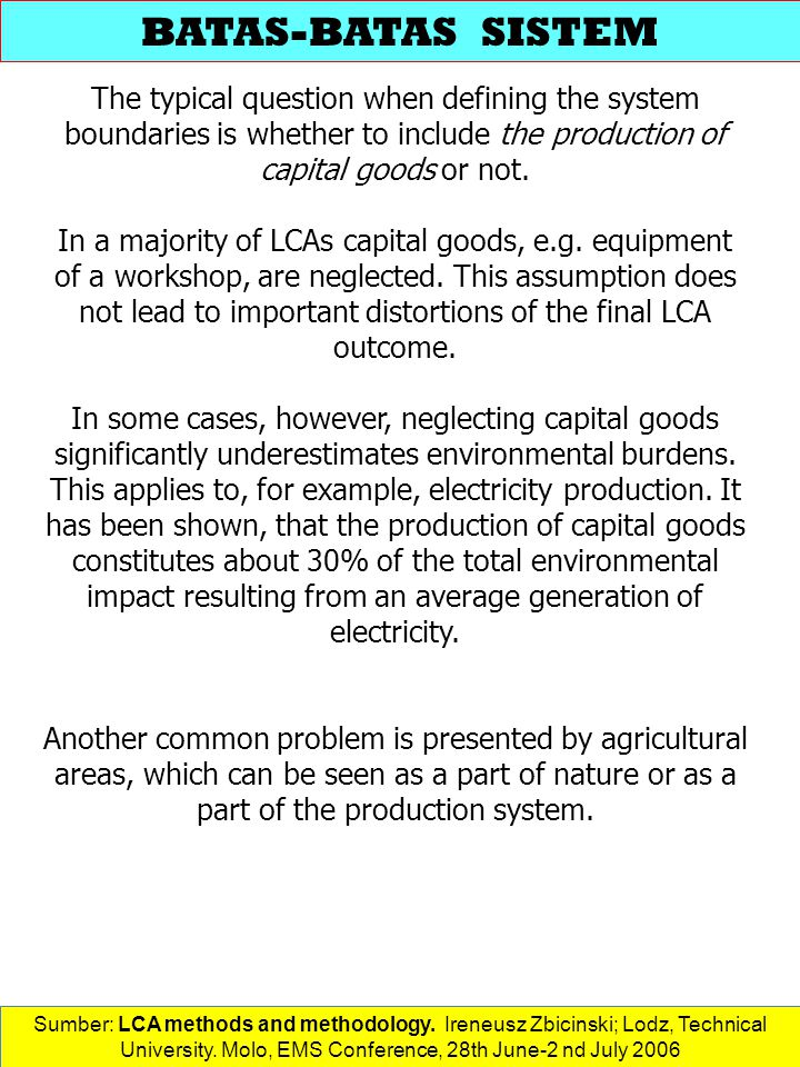 BATAS-BATAS SISTEM The typical question when defining the system boundaries is whether to include the production of capital goods or not.