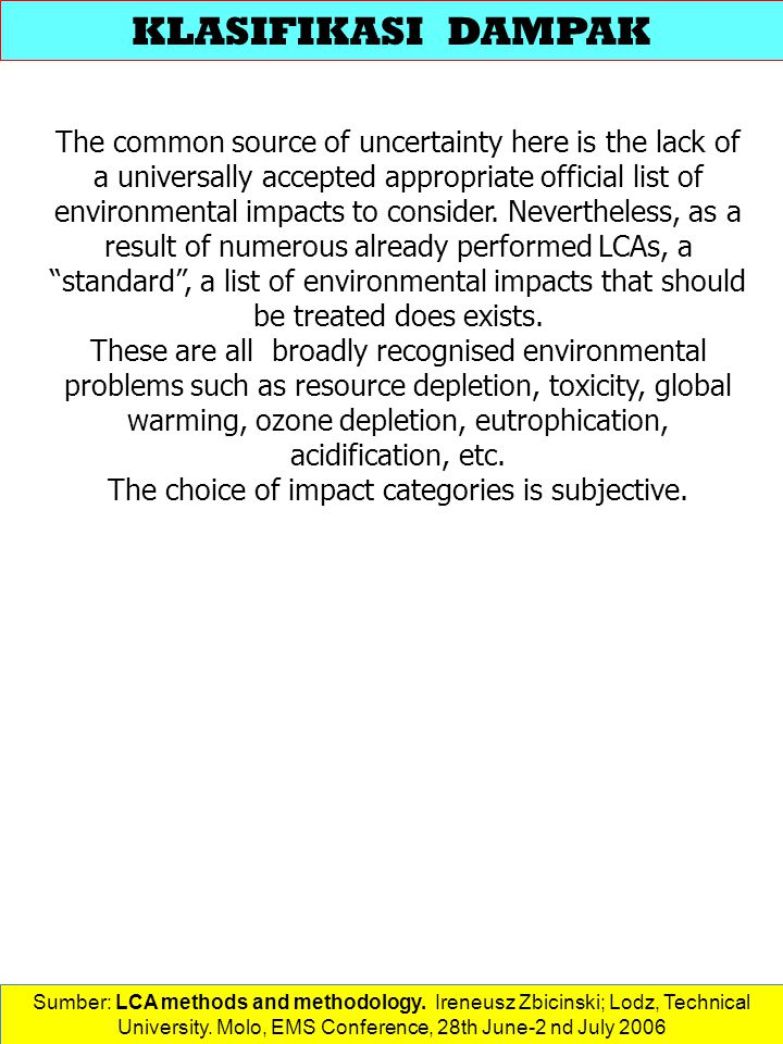 The choice of impact categories is subjective.