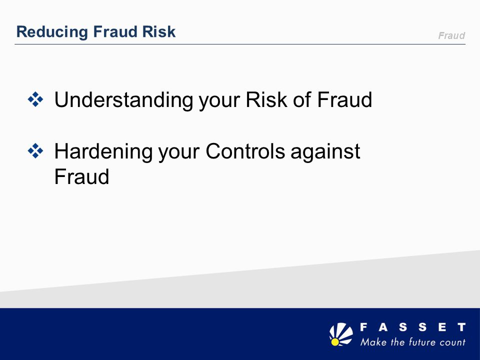 Understanding your Risk of Fraud Hardening your Controls against Fraud