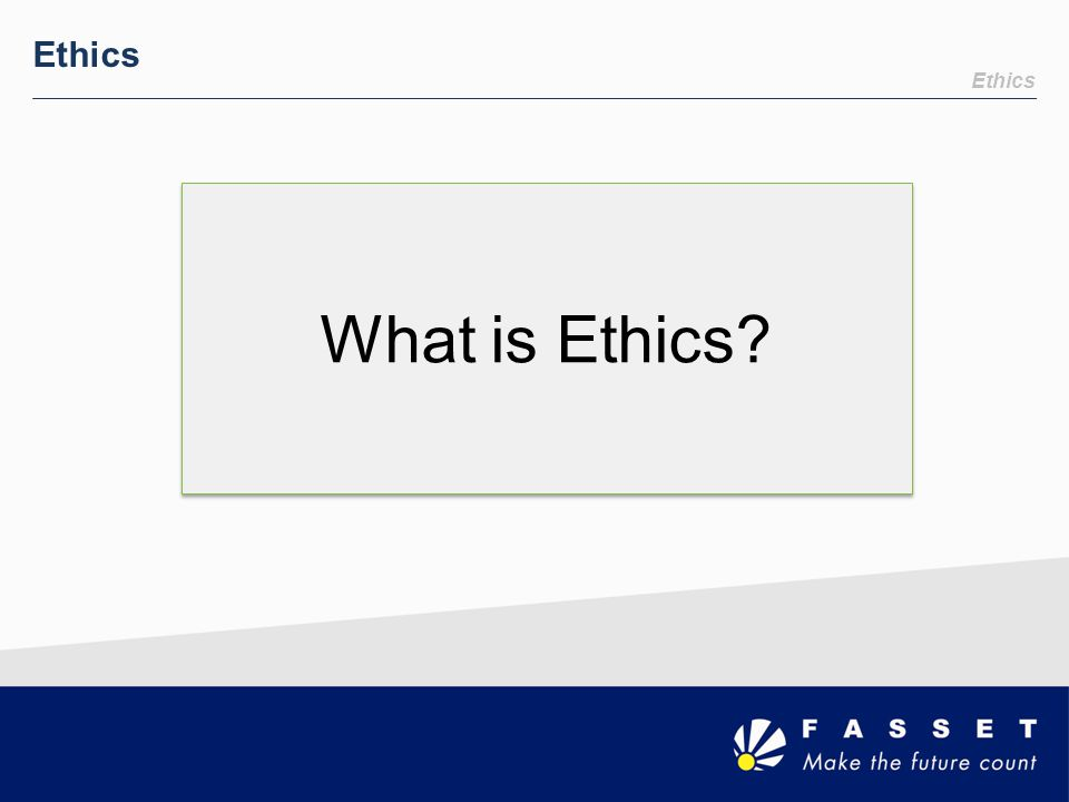 Ethics Ethics What is Ethics