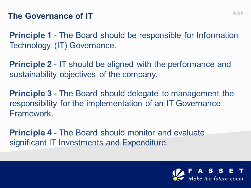 The Governance of IT Risk. Principle 1 - The Board should be responsible for Information Technology (IT) Governance.