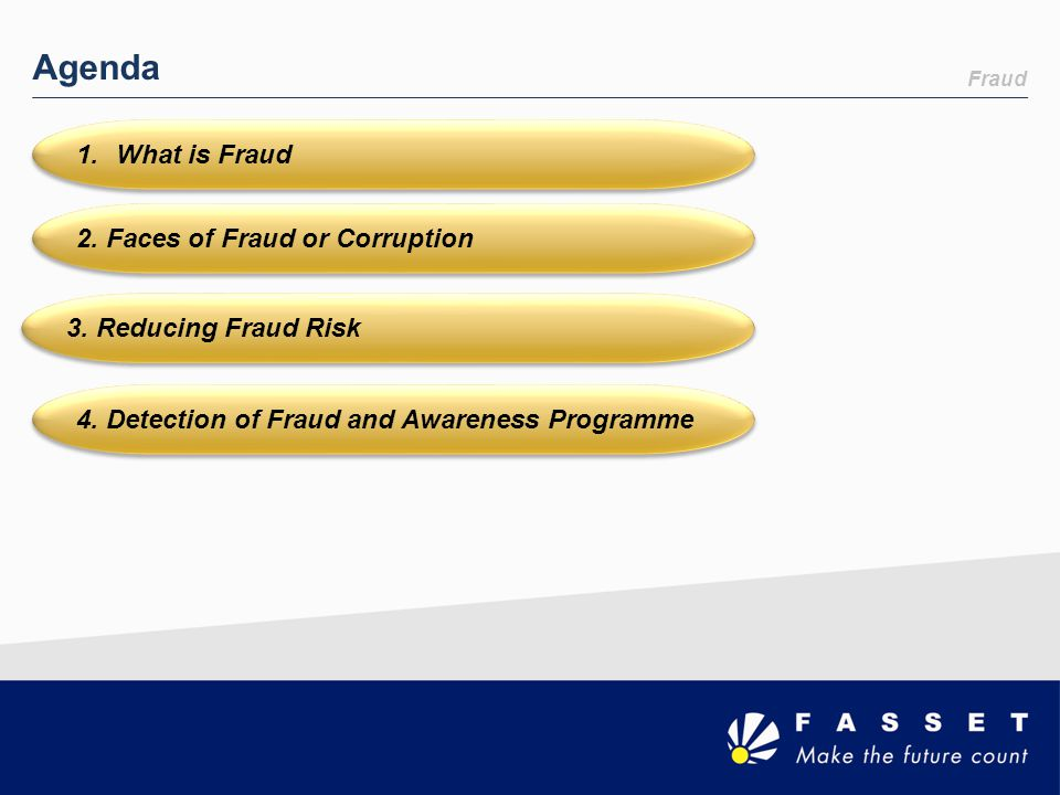 Agenda What is Fraud 2. Faces of Fraud or Corruption