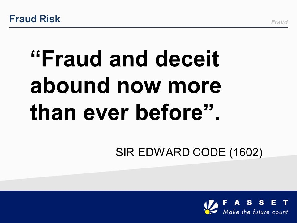 Fraud and deceit abound now more than ever before .