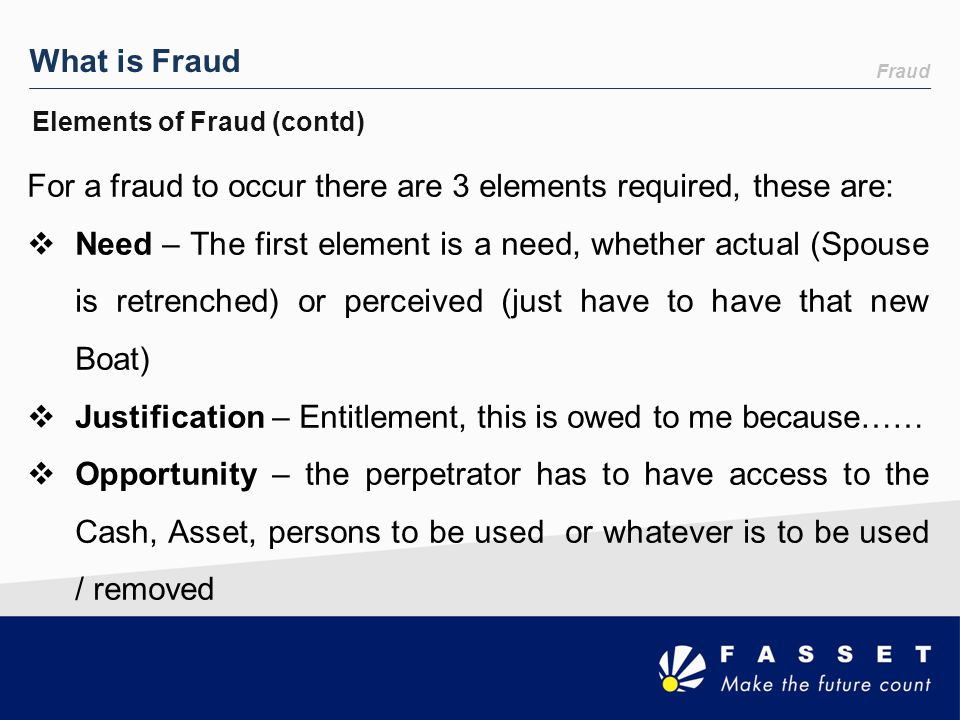 For a fraud to occur there are 3 elements required, these are: