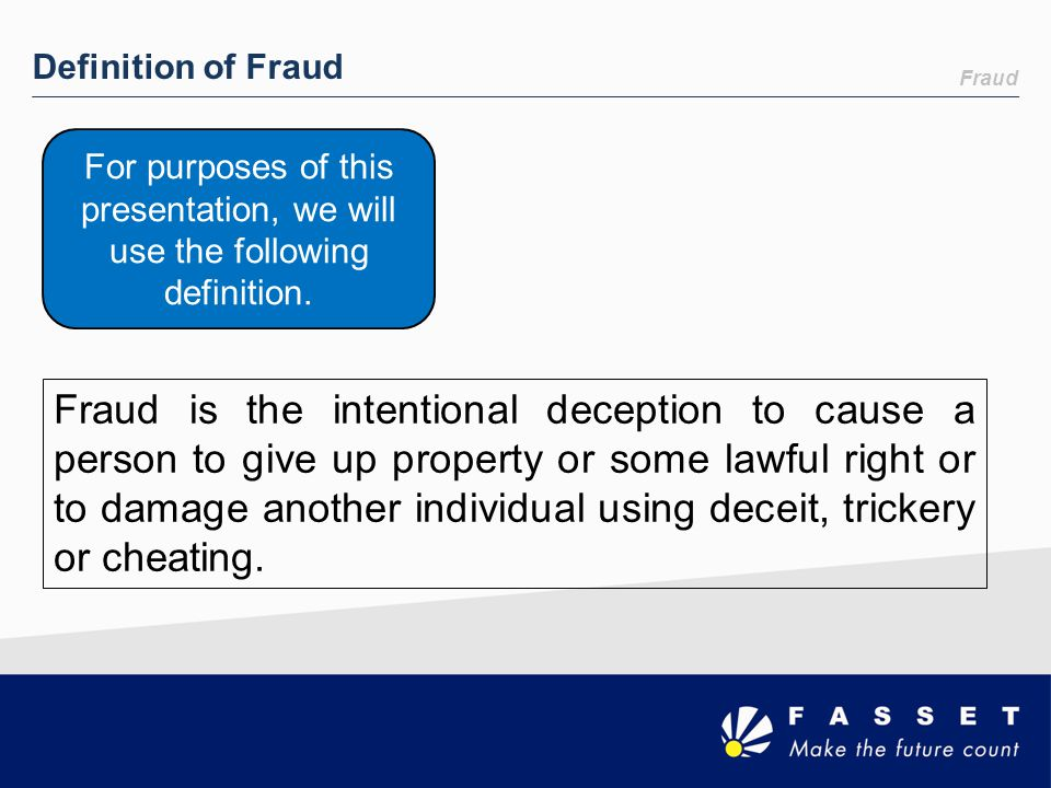 Definition of Fraud Fraud. For purposes of this presentation, we will use the following definition.
