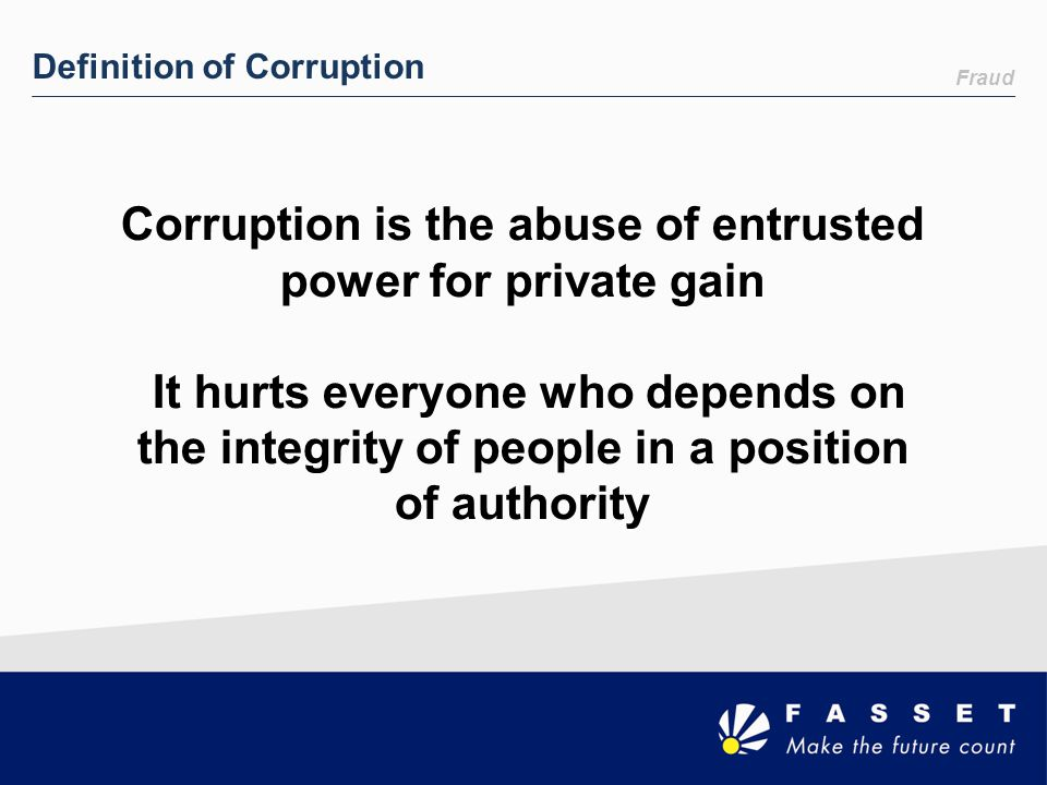 Corruption is the abuse of entrusted power for private gain