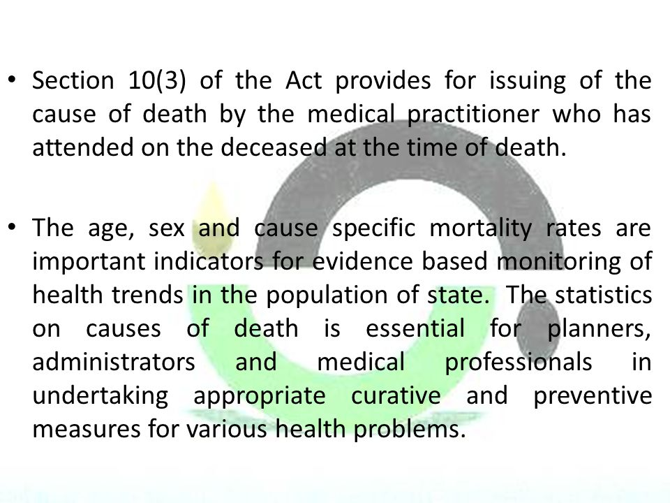 Section 10(3) of the Act provides for issuing of the cause of death by the medical practitioner who has attended on the deceased at the time of death.