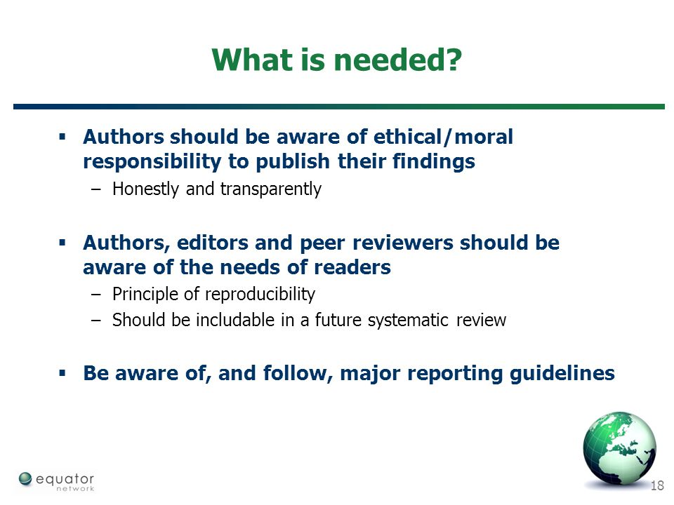 What is needed Authors should be aware of ethical/moral responsibility to publish their findings. Honestly and transparently.