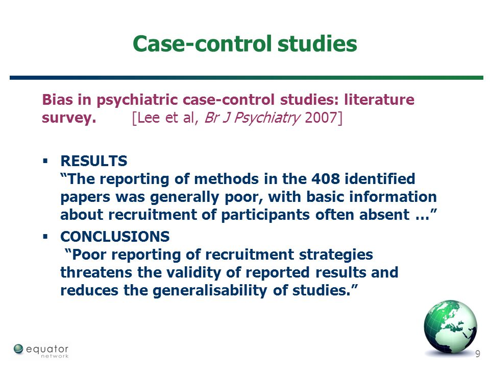 Case-control studies Bias in psychiatric case-control studies: literature survey. [Lee et al, Br J Psychiatry 2007]