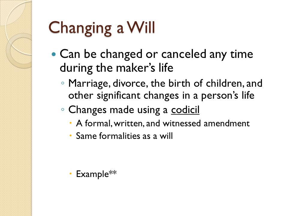 Changing a Will Can be changed or canceled any time during the maker's life.