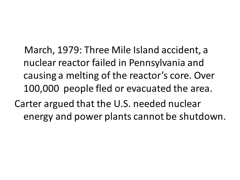 March, 1979: Three Mile Island accident, a nuclear reactor failed in Pennsylvania and causing a melting of the reactor's core.