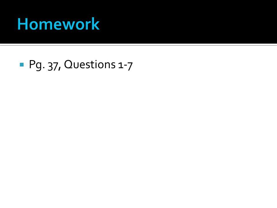 Homework Pg. 37, Questions 1-7