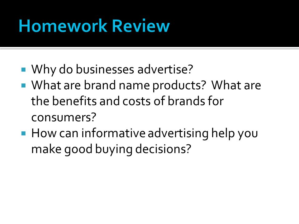 Homework Review Why do businesses advertise
