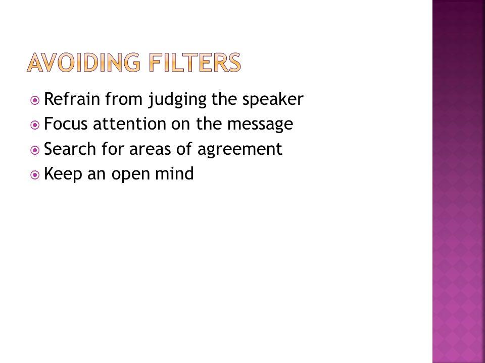 Avoiding Filters Refrain from judging the speaker