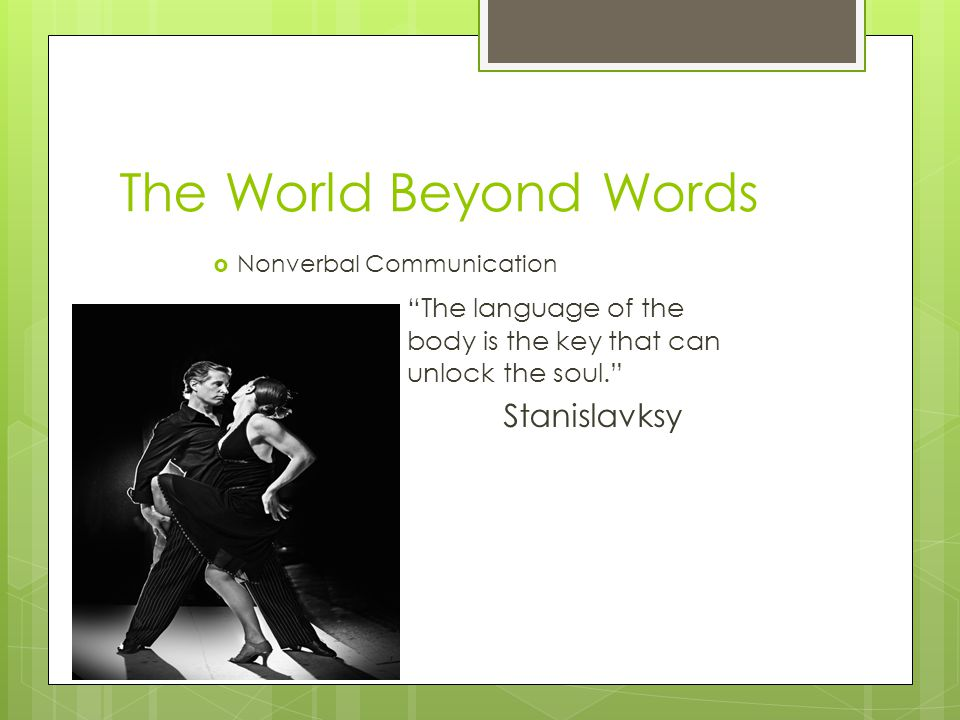 The World Beyond Words Nonverbal Communication. The language of the body is the key that can unlock the soul.
