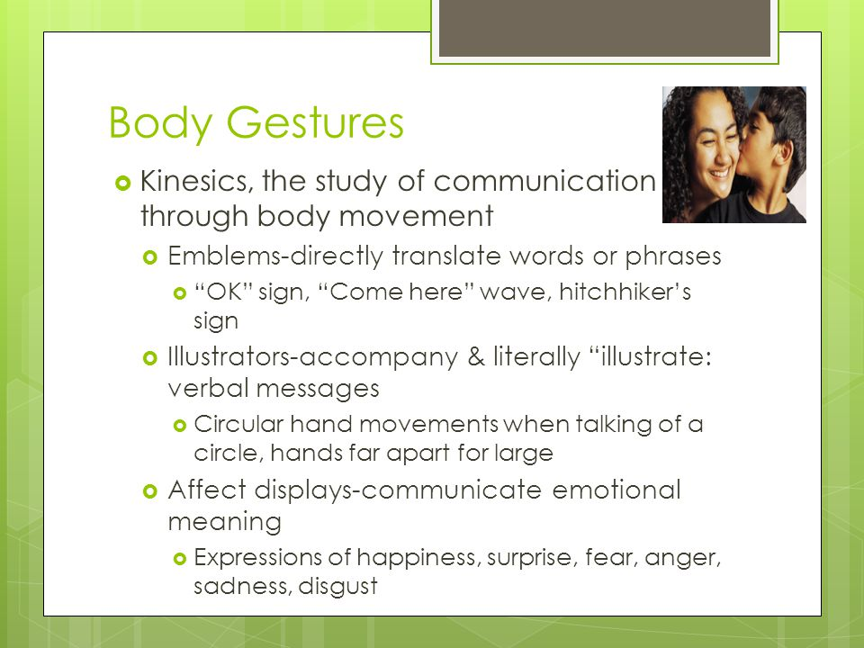 Body Gestures Kinesics, the study of communication through body movement. Emblems-directly translate words or phrases.