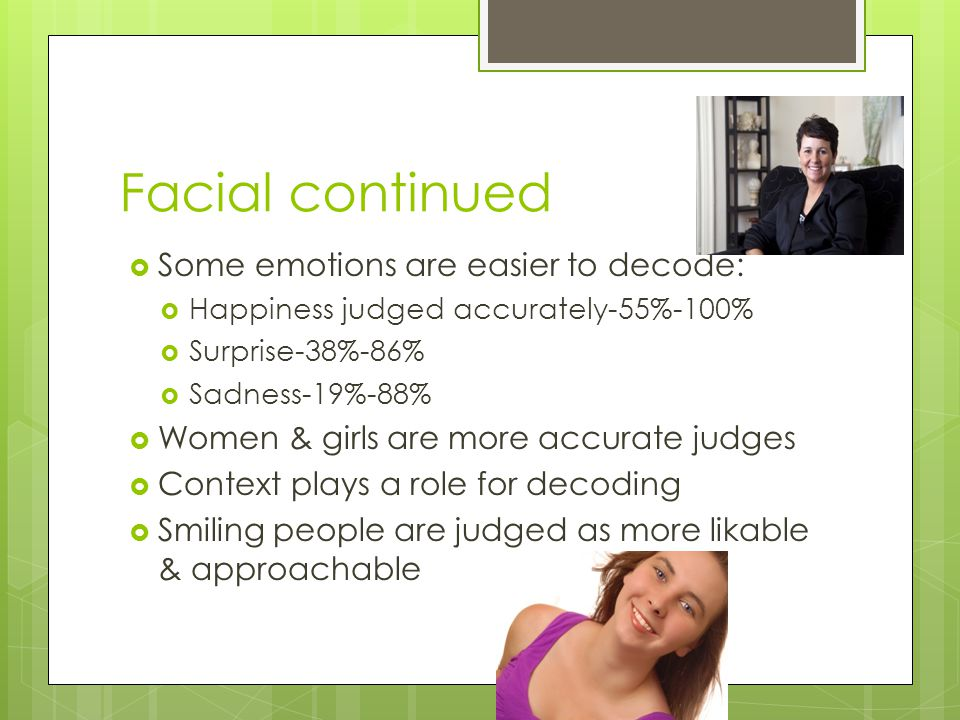 Facial continued Some emotions are easier to decode: