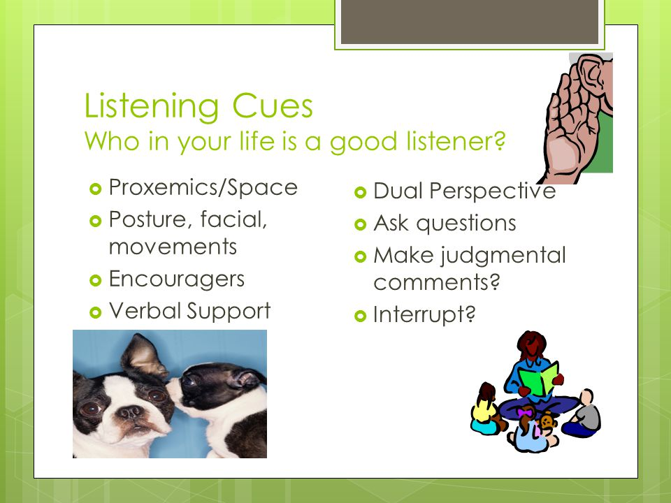 Listening Cues Who in your life is a good listener