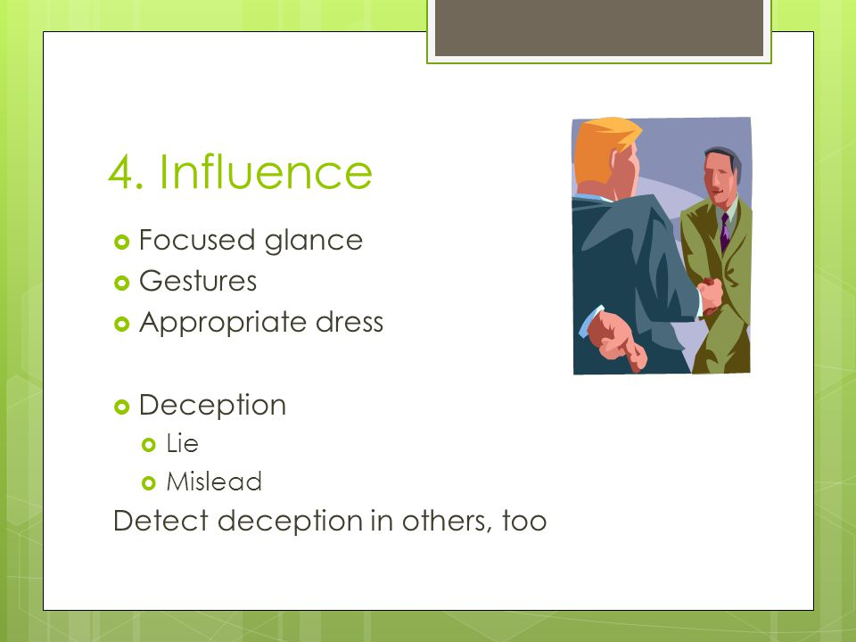 4. Influence Focused glance Gestures Appropriate dress Deception