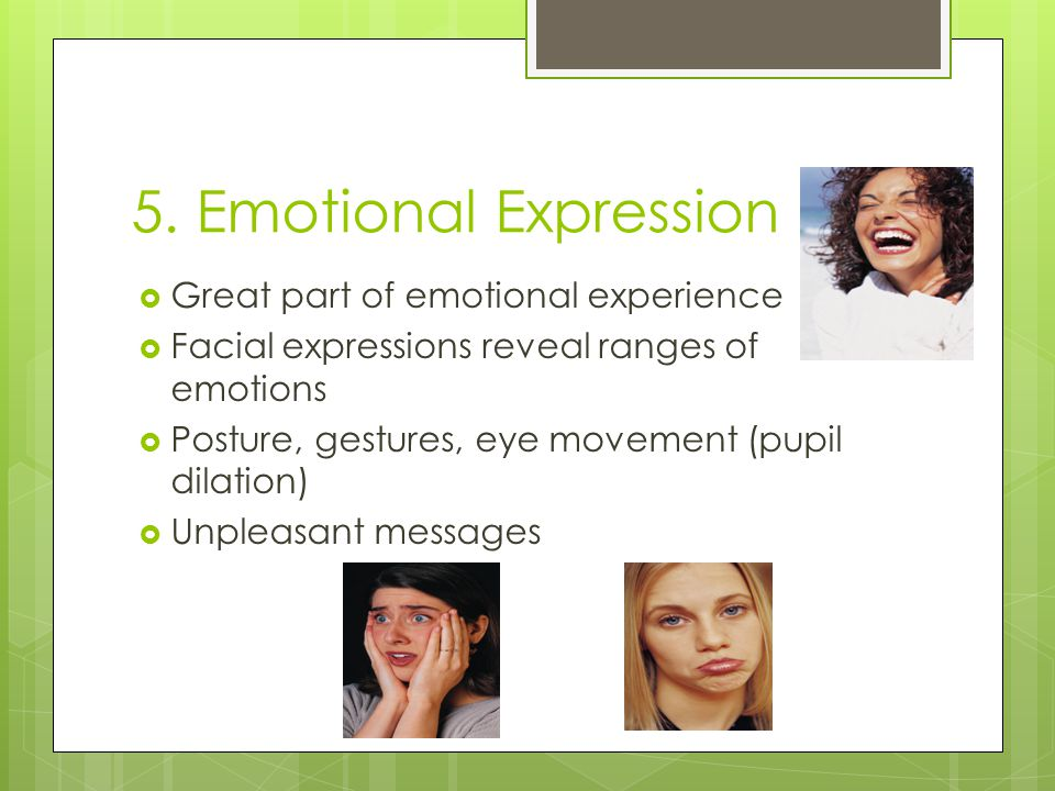 5. Emotional Expression Great part of emotional experience