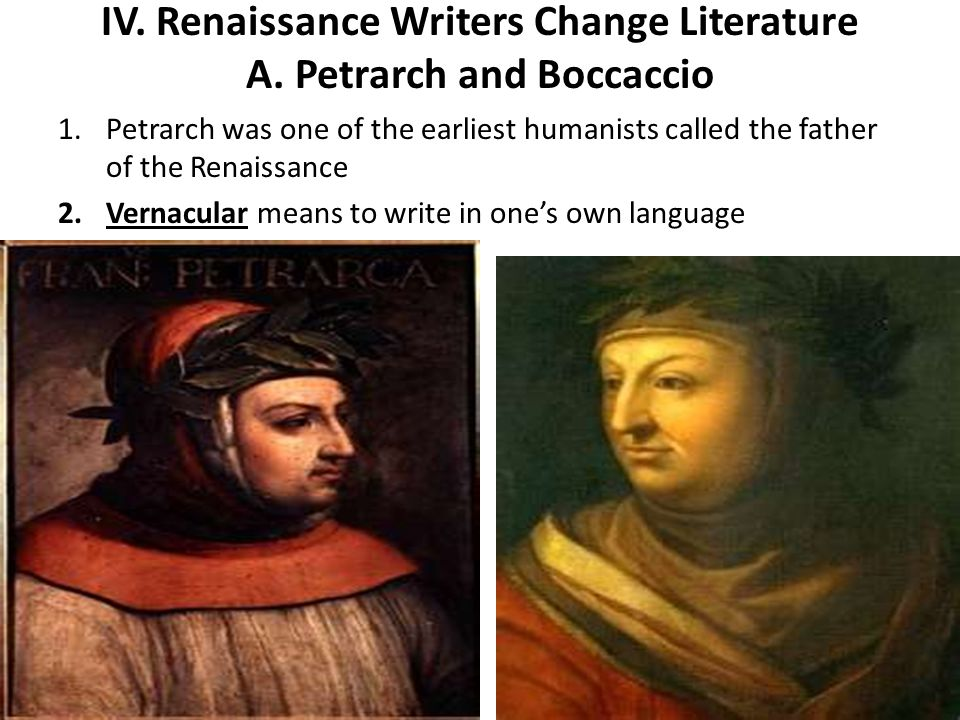 IV. Renaissance Writers Change Literature A. Petrarch and Boccaccio