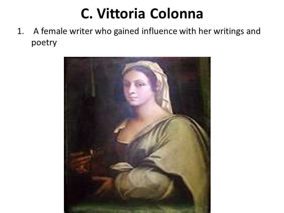 C. Vittoria Colonna A female writer who gained influence with her writings and poetry