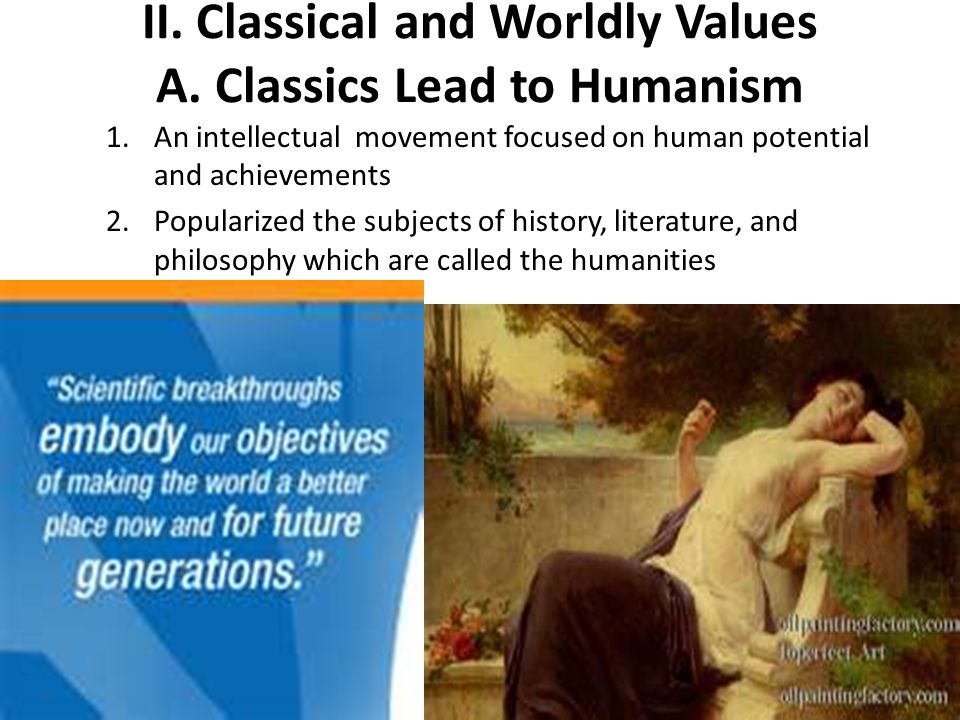 II. Classical and Worldly Values A. Classics Lead to Humanism