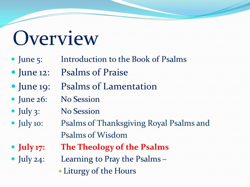 Overview June 12: Psalms of Praise June 19: Psalms of Lamentation