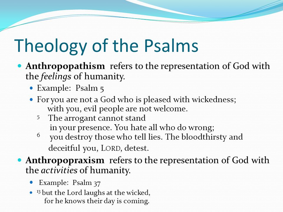 Theology of the Psalms Anthropopathism refers to the representation of God with the feelings of humanity.