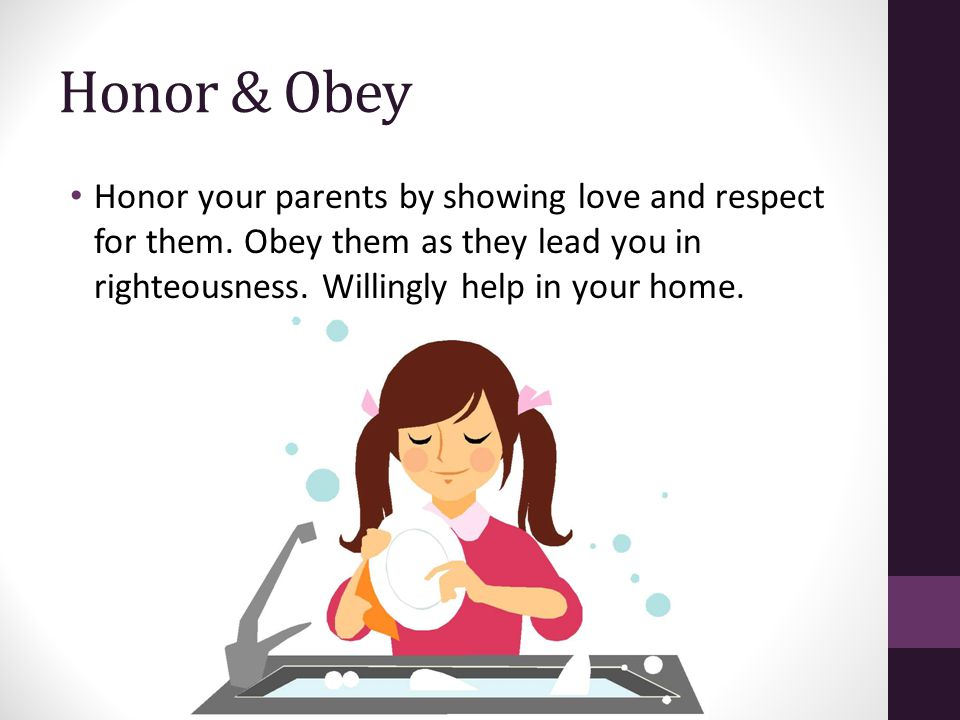 Honor & Obey Honor your parents by showing love and respect for them.