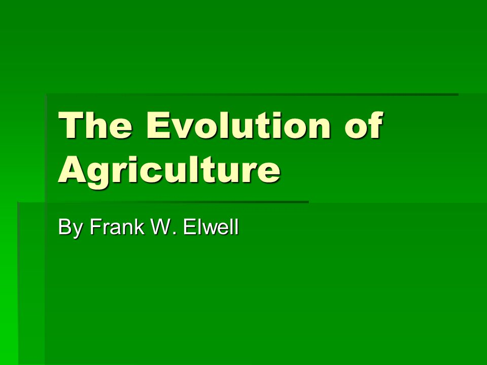 The Evolution of Agriculture