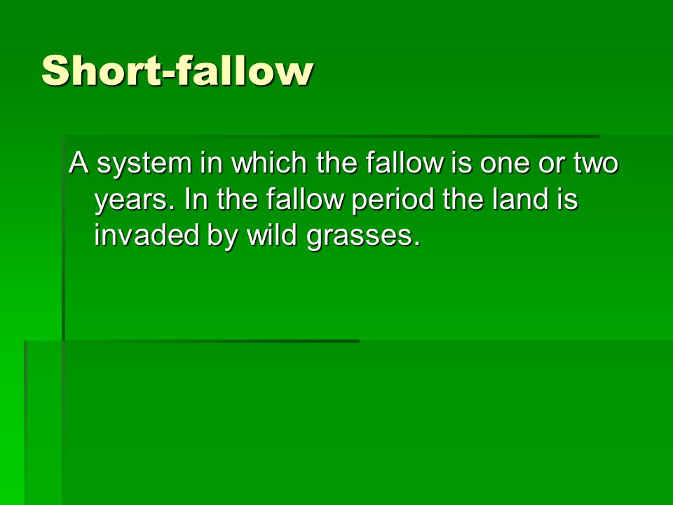 Short-fallow A system in which the fallow is one or two years.