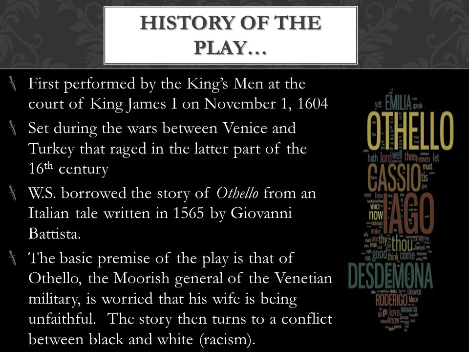 History of the play… First performed by the King's Men at the court of King James I on November 1, 1604.