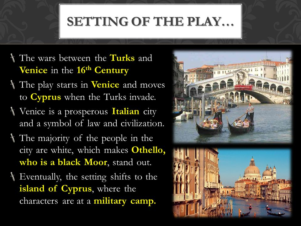Setting of the play… The wars between the Turks and Venice in the 16th Century.