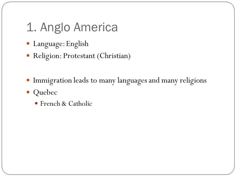 1. Anglo America Language: English Religion: Protestant (Christian)
