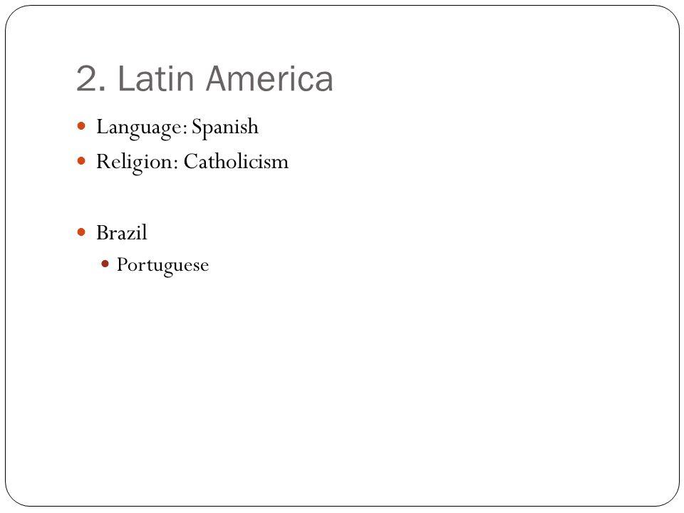 2. Latin America Language: Spanish Religion: Catholicism Brazil