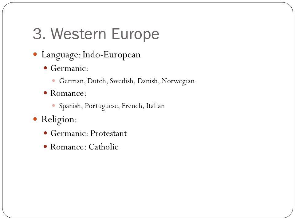 3. Western Europe Language: Indo-European Religion: Germanic: Romance: