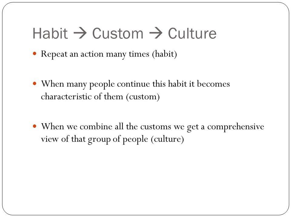 Habit  Custom  Culture
