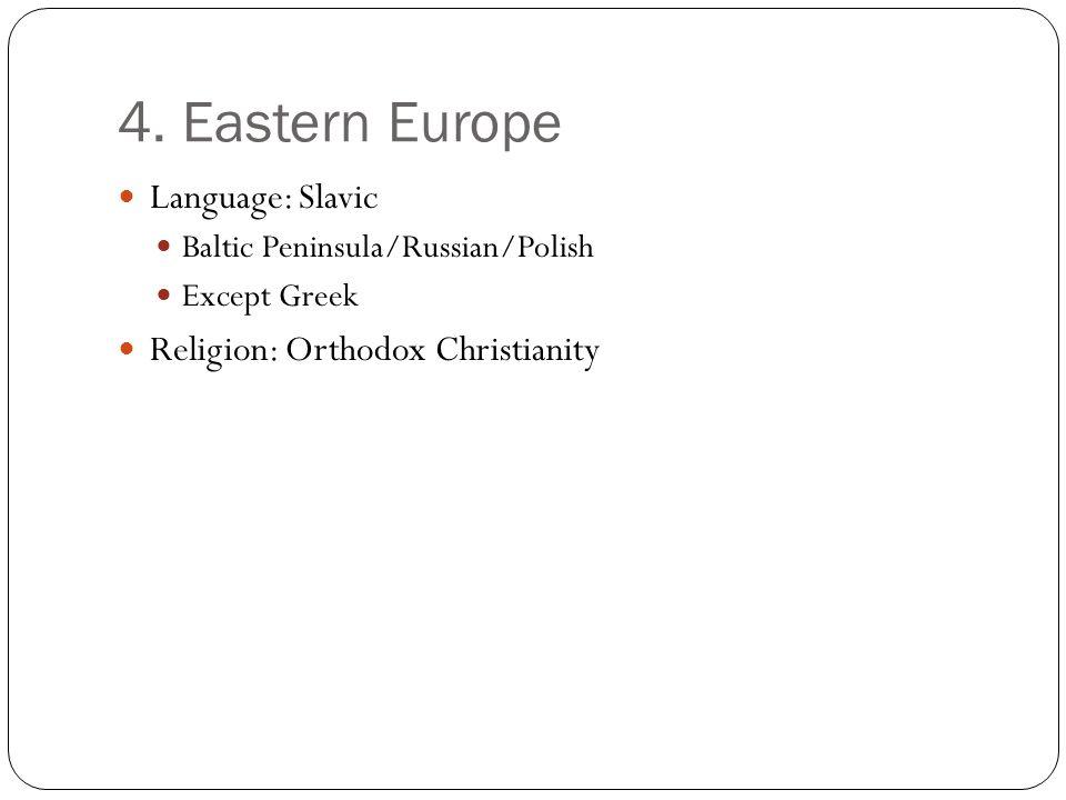 4. Eastern Europe Language: Slavic Religion: Orthodox Christianity