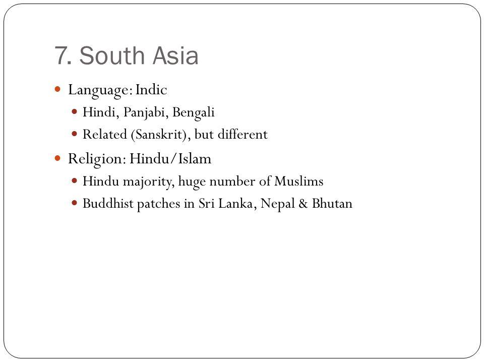 7. South Asia Language: Indic Religion: Hindu/Islam