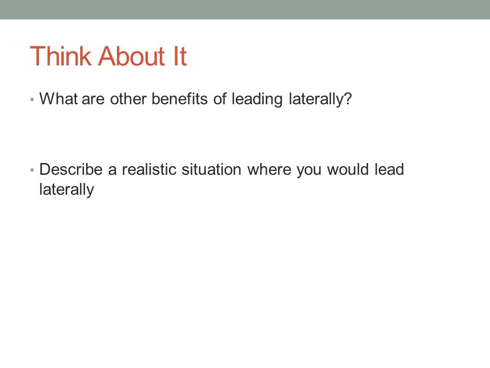 Think About It What are other benefits of leading laterally