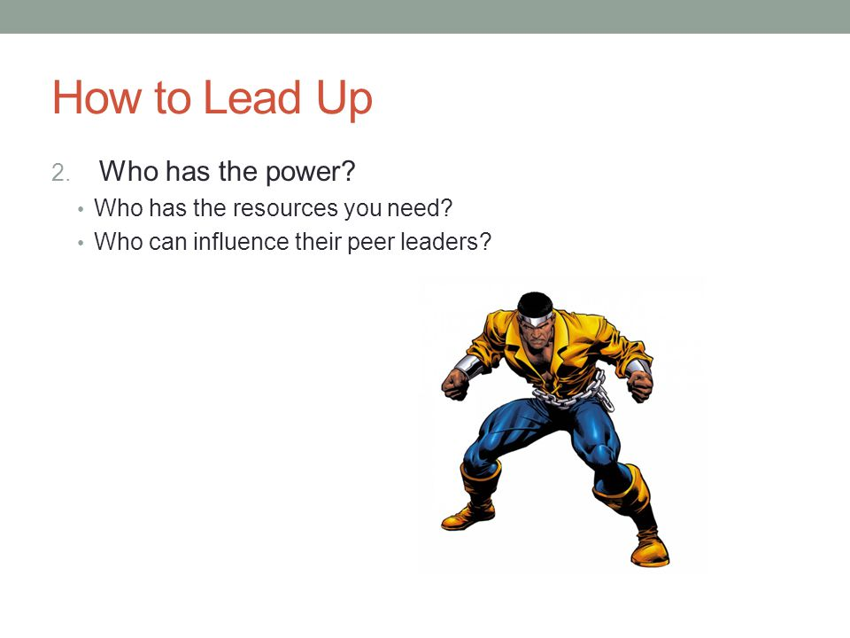 How to Lead Up Who has the power Who has the resources you need