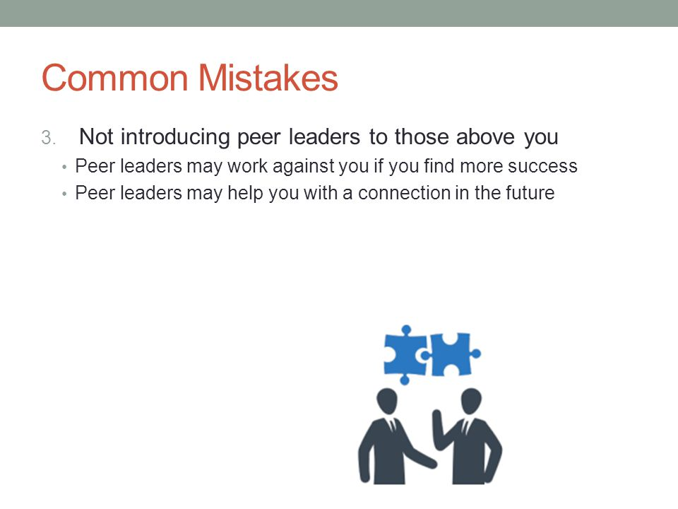Common Mistakes Not introducing peer leaders to those above you