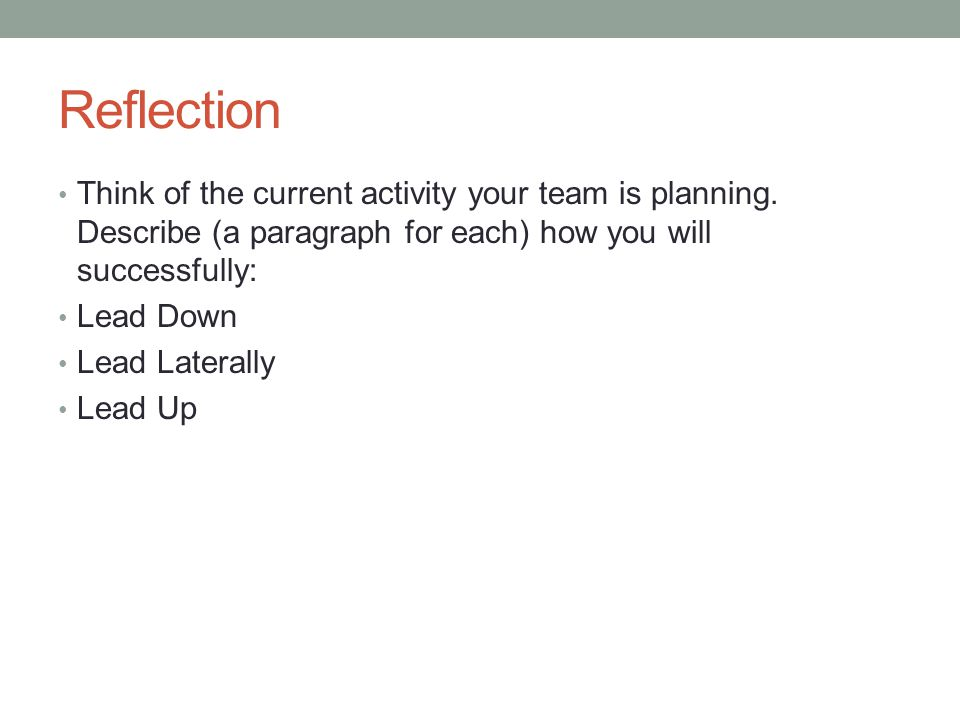 Reflection Think of the current activity your team is planning. Describe (a paragraph for each) how you will successfully: