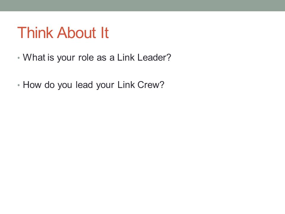 Think About It What is your role as a Link Leader