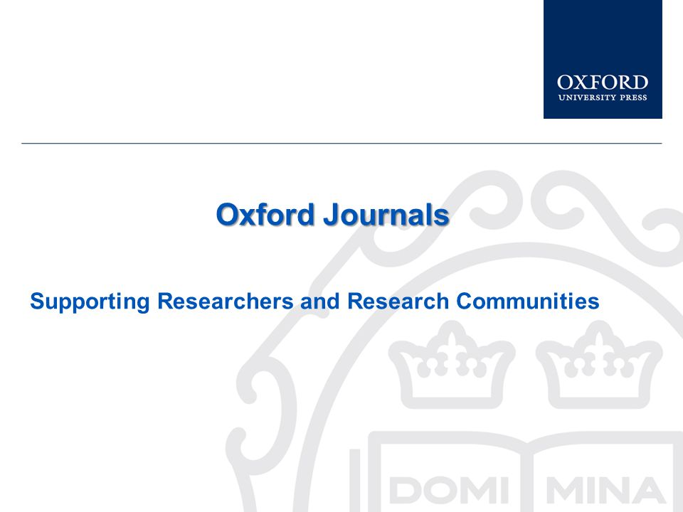 Oxford Journals Supporting Researchers and Research Communities