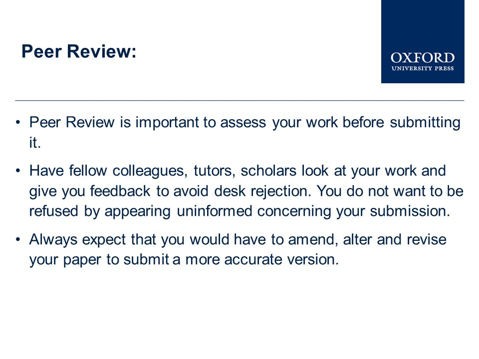 Peer Review: Peer Review is important to assess your work before submitting it.