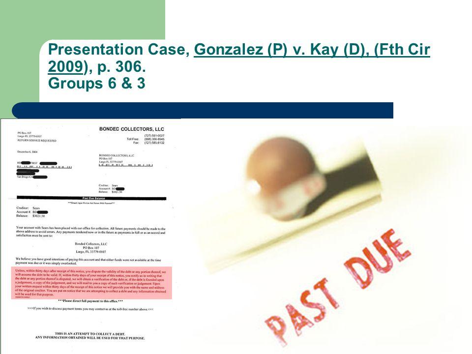Presentation Case, Gonzalez (P) v. Kay (D), (Fth Cir 2009), p. 306