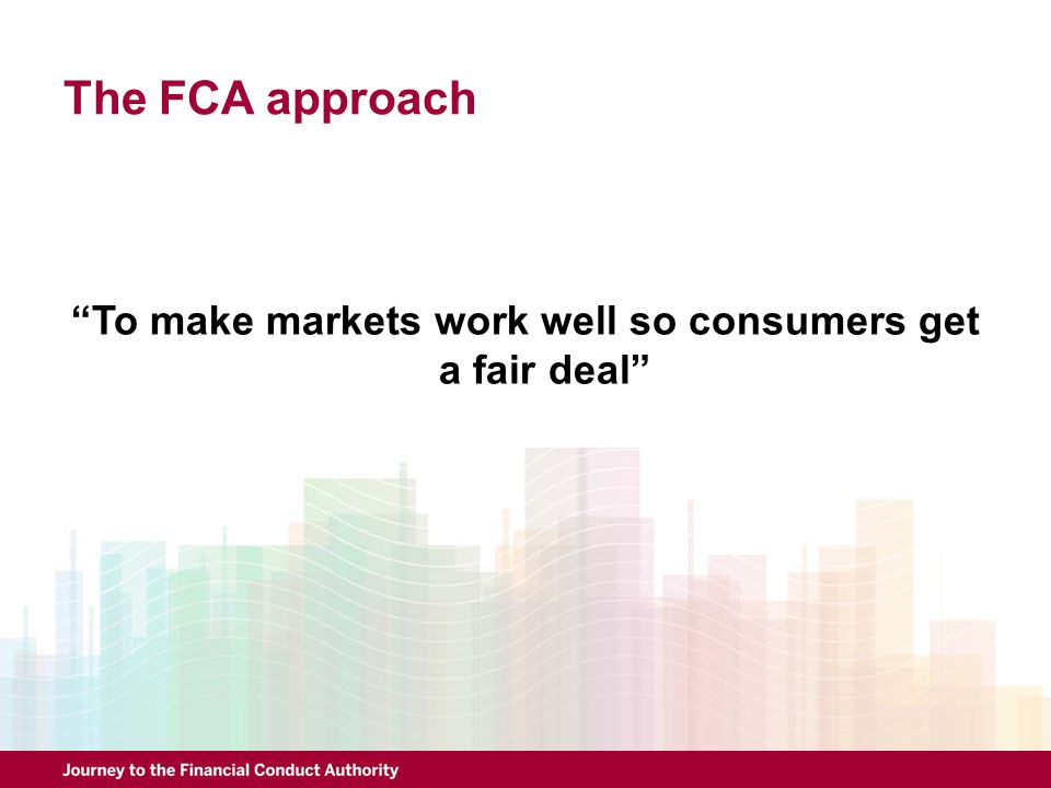 To make markets work well so consumers get a fair deal