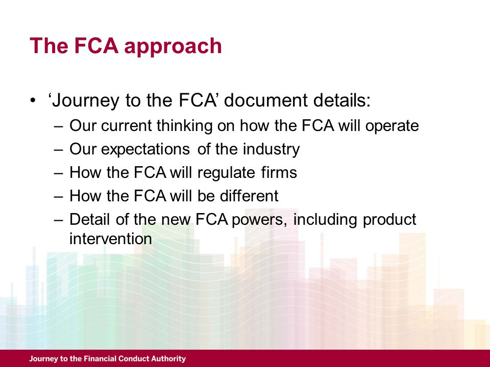 The FCA approach 'Journey to the FCA' document details: